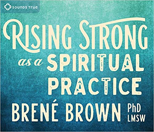 Brown Ph.D. LMSW, Brené – Rising Strong as a Spiritual Practice Audiobook