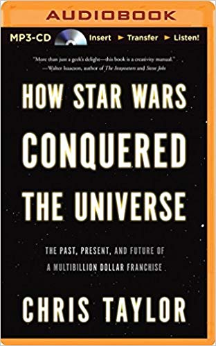 Chris Taylor – How Star Wars Conquered the Universe Audiobook